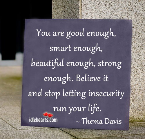 Believe It And Stop Letting Insecurity Run Your Life.