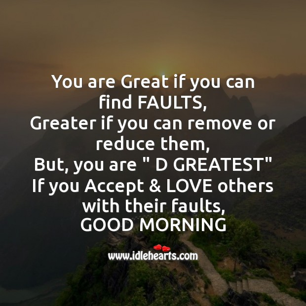 You are great if you can find faults Good Morning Messages Image