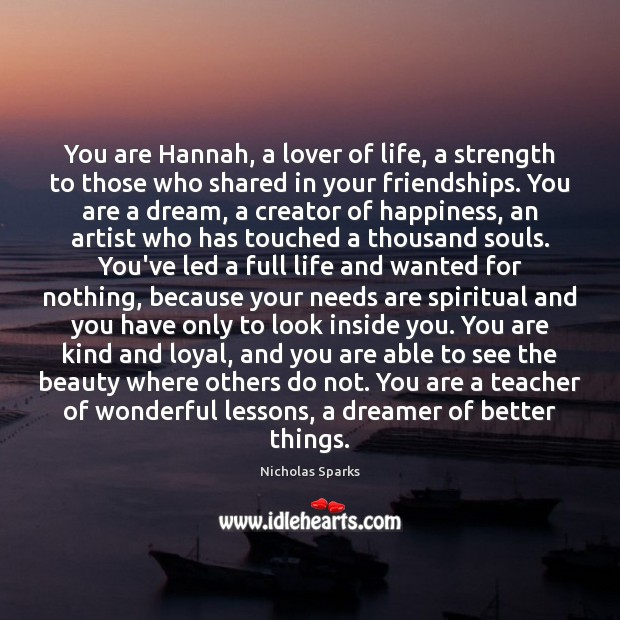 You are Hannah, a lover of life, a strength to those who Nicholas Sparks Picture Quote