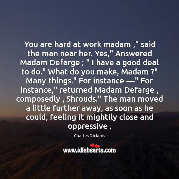 """You are hard at work madam ,"""" said the man near her. Yes,"""" Image"""