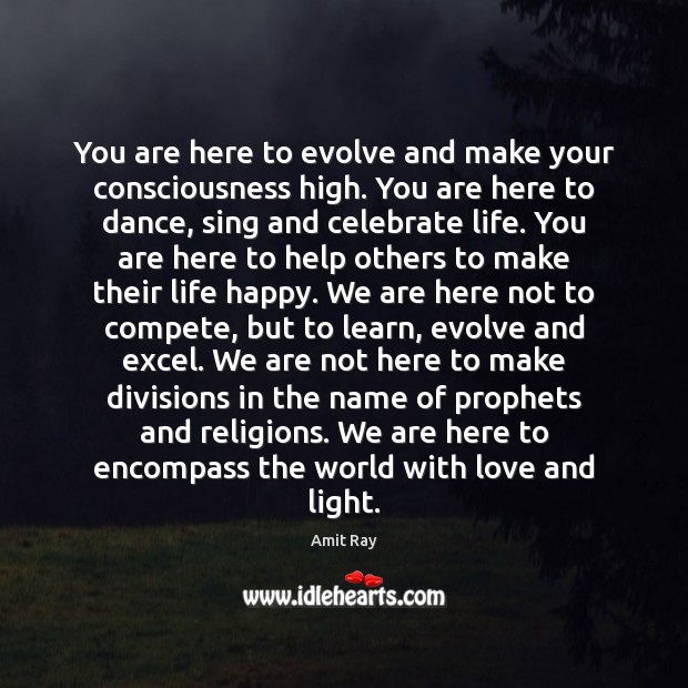 You are here to evolve and make your consciousness high. You are Image