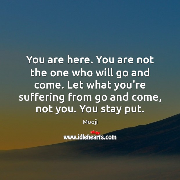 You are here. You are not the one who will go and Mooji Picture Quote