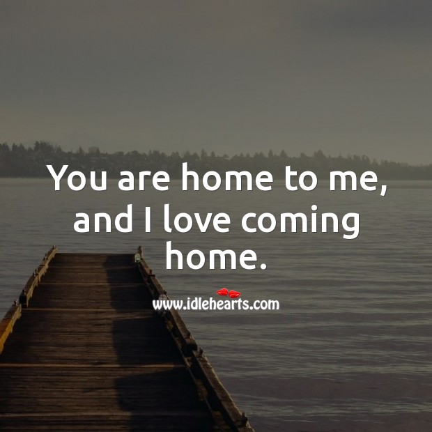 Image, You are home to me, and I love coming home.