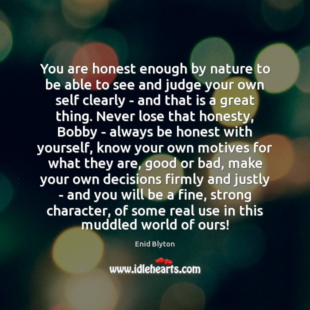 Image, You are honest enough by nature to be able to see and
