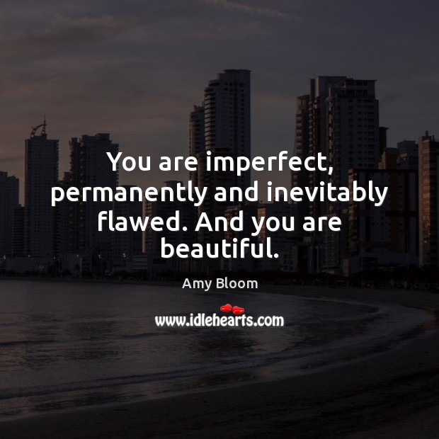 Image, You are imperfect, permanently and inevitably flawed. And you are beautiful.