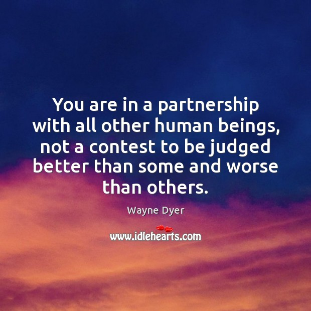 You are in a partnership with all other human beings, not a Image