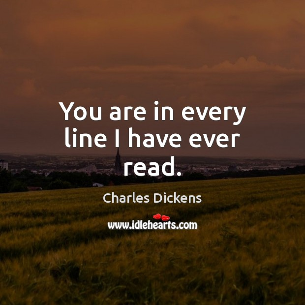 Image, You are in every line I have ever read.