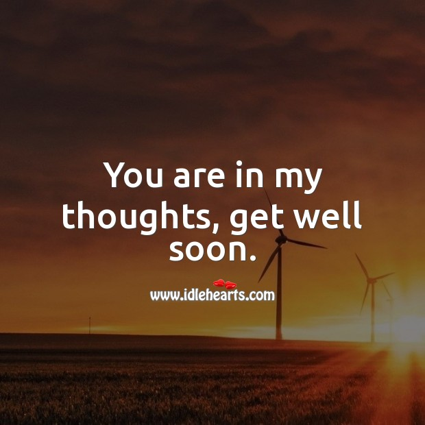 You are in my thoughts, get well soon. Get Well Soon Messages Image