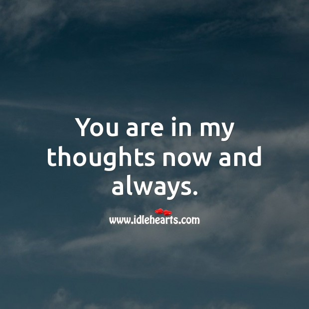 You are in my thoughts now and always. Thinking of You Messages Image