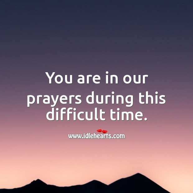 Image, You are in our prayers during this difficult time.