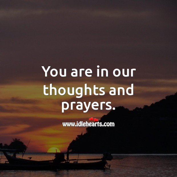 You are in our thoughts and prayers. Sympathy Messages Image