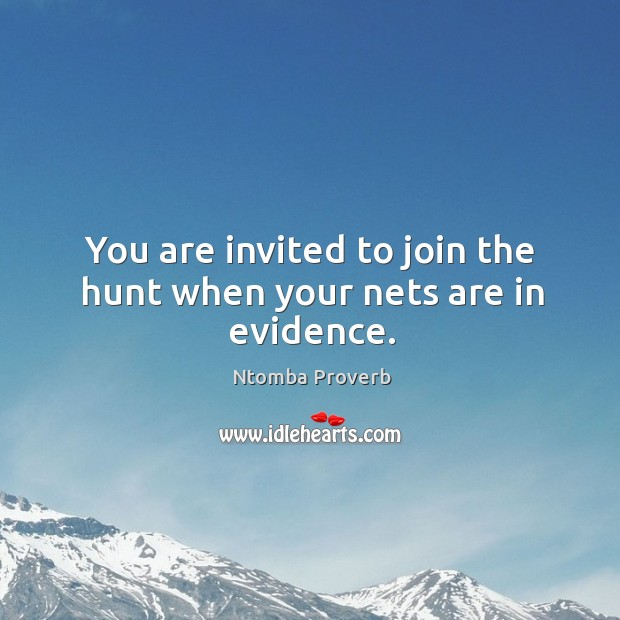 You are invited to join the hunt when your nets are in evidence. Ntomba Proverbs Image