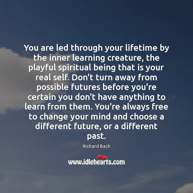 You are led through your lifetime by the inner learning creature, the Richard Bach Picture Quote