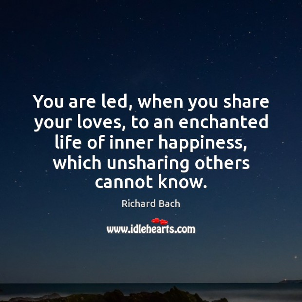 You are led, when you share your loves, to an enchanted life Richard Bach Picture Quote