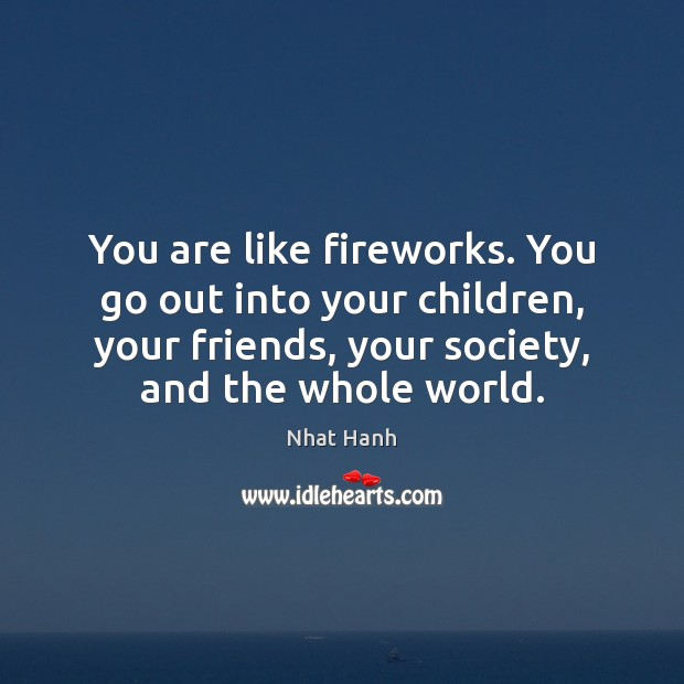 Image, You are like fireworks. You go out into your children, your friends,