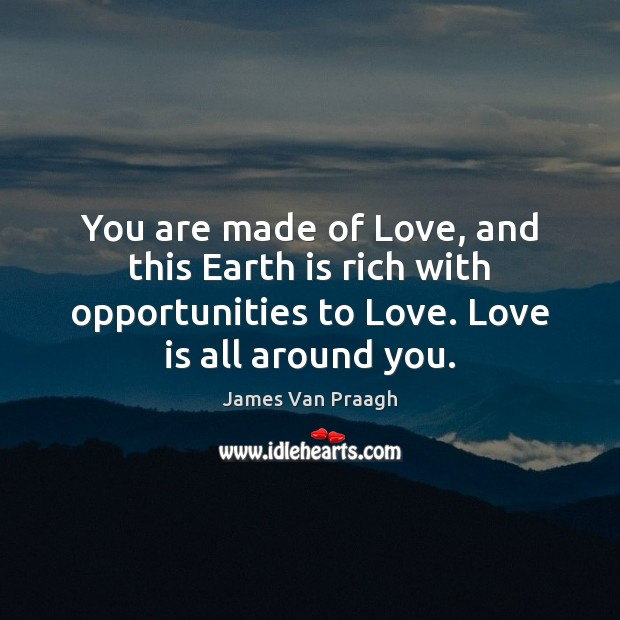 You are made of Love, and this Earth is rich with opportunities Image