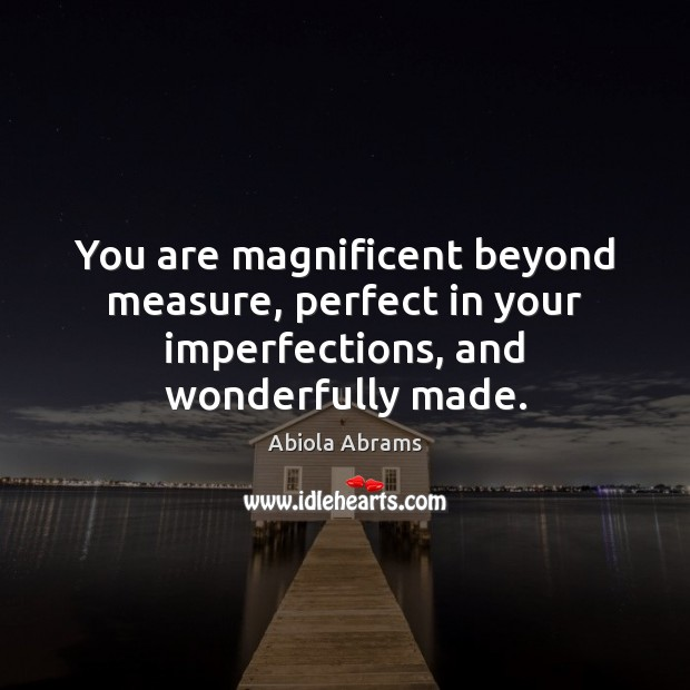 Image, You are magnificent beyond measure, perfect in your imperfections, and wonderfully made.