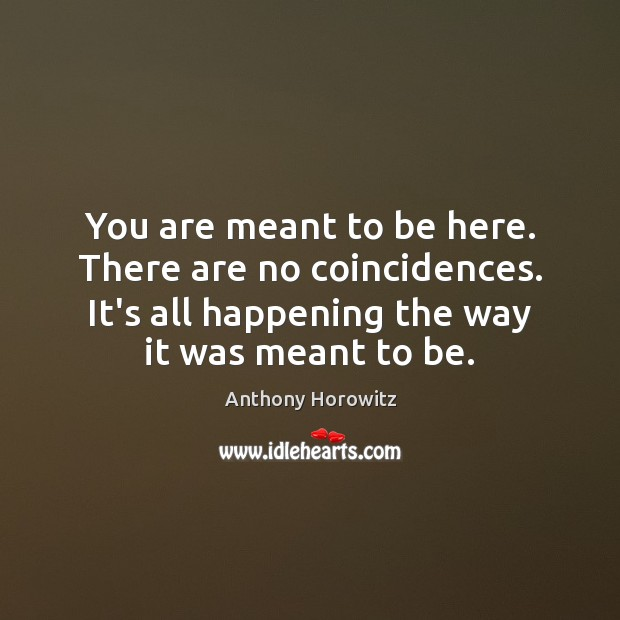 You are meant to be here. There are no coincidences. It's all Image