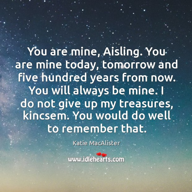Image, You are mine, Aisling. You are mine today, tomorrow and five hundred
