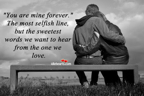 You are Mine Forever. The Most selfish Line…