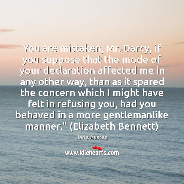 Image, You are mistaken, Mr. Darcy, if you suppose that the mode of
