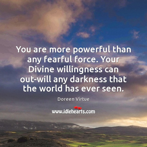 Image, You are more powerful than any fearful force. Your Divine willingness can
