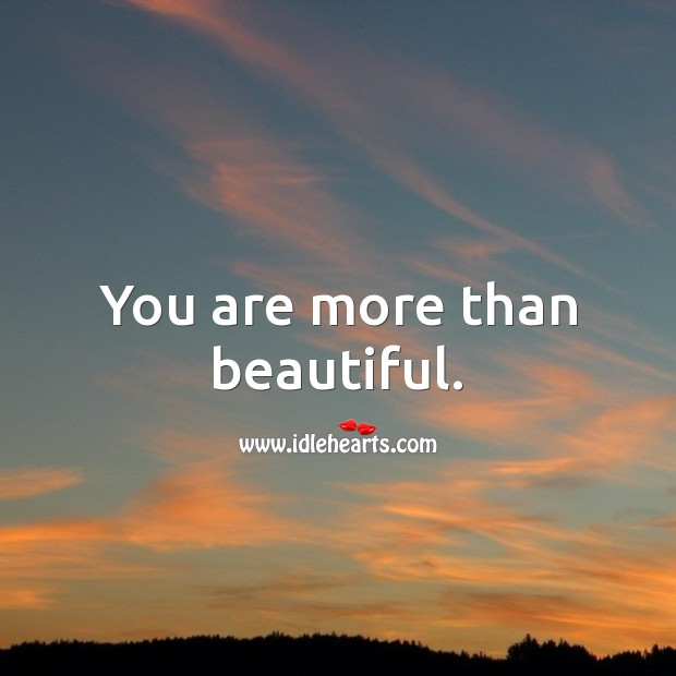 You are more than beautiful. You're Beautiful Quotes Image