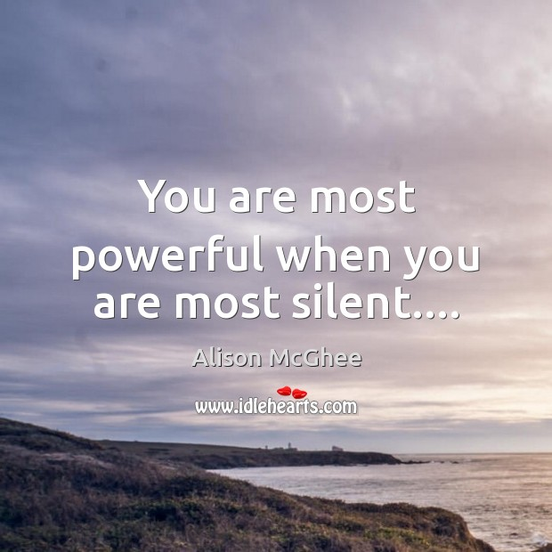 Image, You are most powerful when you are most silent….