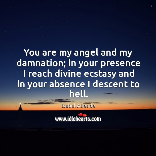 You are my angel and my damnation; in your presence I reach Image