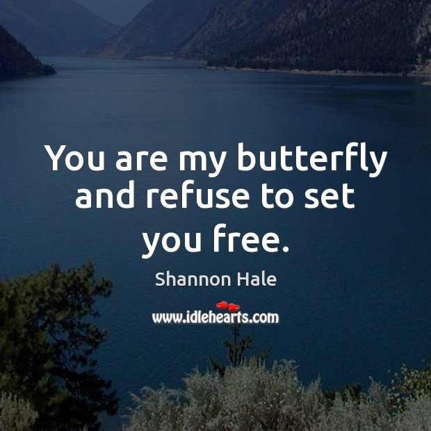 You are my butterfly and refuse to set you free. Image
