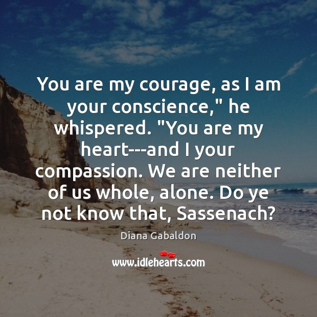 "Image, You are my courage, as I am your conscience,"" he whispered. ""You"