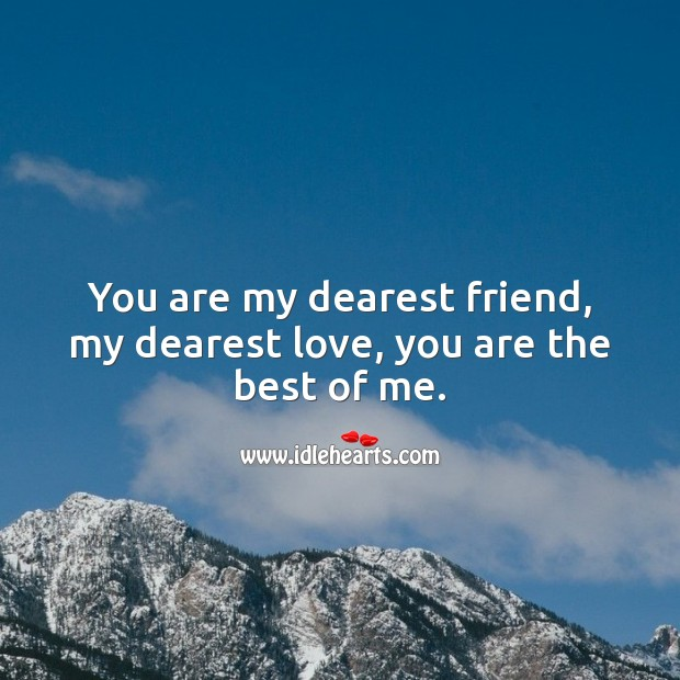 You are my dearest friend, my dearest love, you are the best of me. Relationship Quotes Image