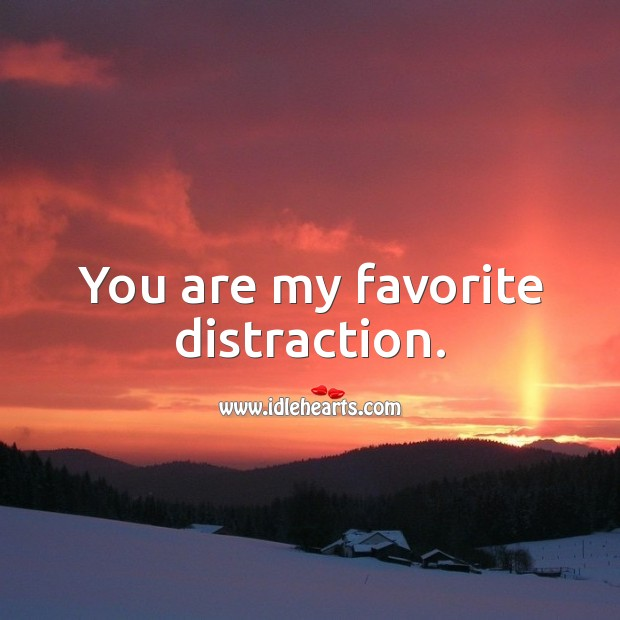 Image, You are my favorite distraction.