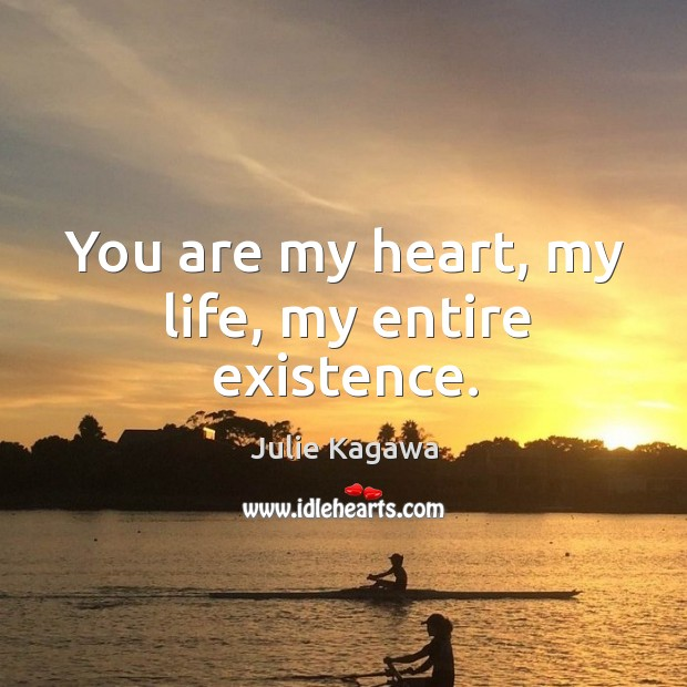 Image, You are my heart, my life, my entire existence.