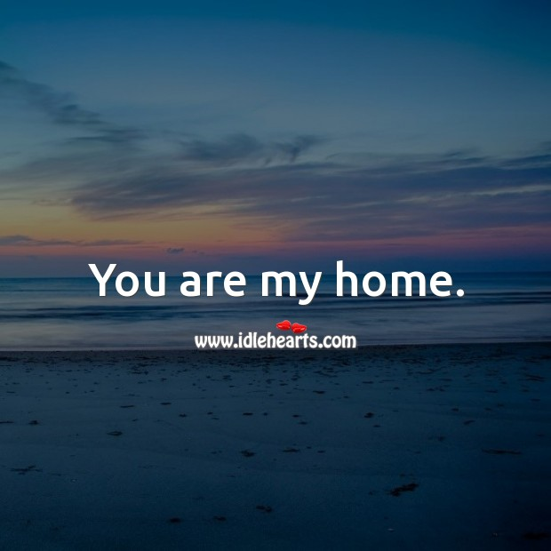 Image, You are my home.
