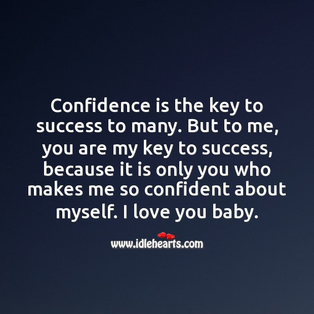 You are my key to success, love you baby. Confidence Quotes Image