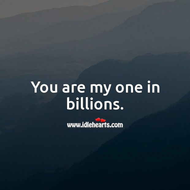 Image, You are my one in billions.
