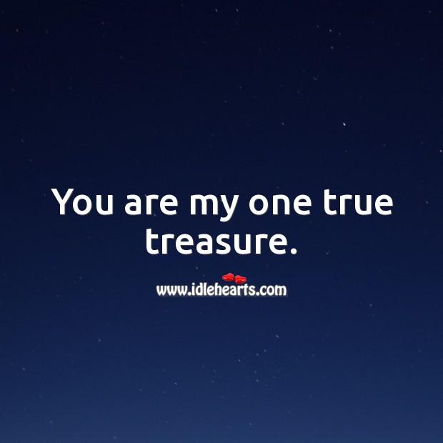 You are my one true treasure. Image