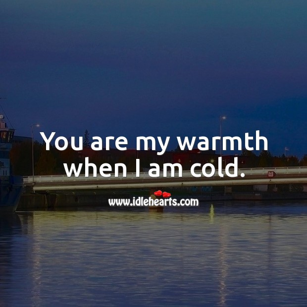 You are my warmth when I am cold. Image