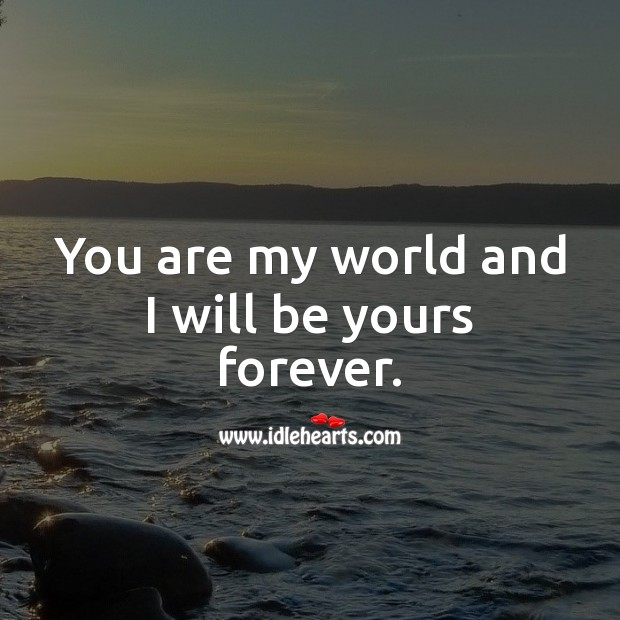 You are my world and I will be yours forever. Valentine's Day Messages Image