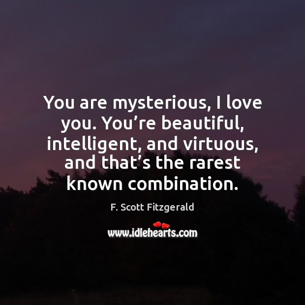 You are mysterious, I love you. You're beautiful, intelligent, and virtuous, You're Beautiful Quotes Image