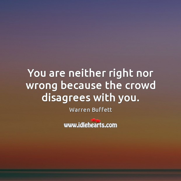Image, You are neither right nor wrong because the crowd disagrees with you.