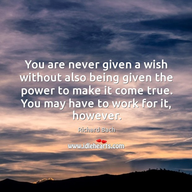 Image, You are never given a wish without also being given the power to make it come true.