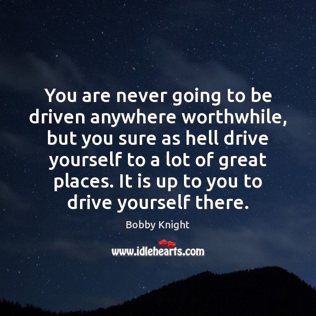 Image, You are never going to be driven anywhere worthwhile, but you sure