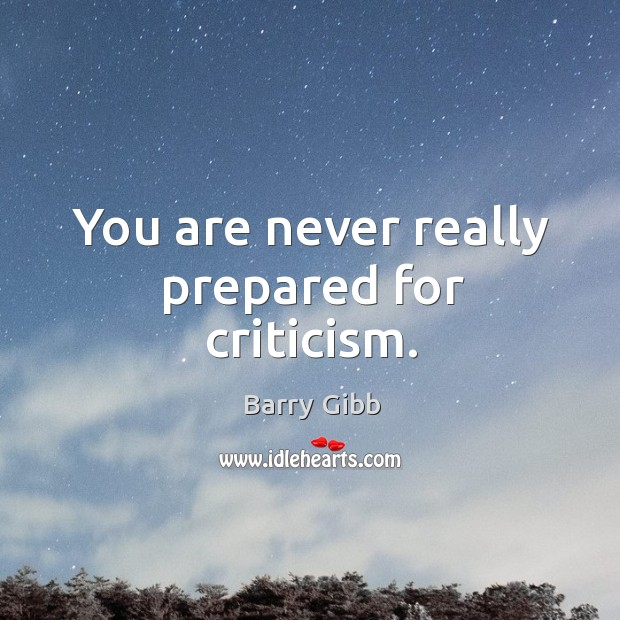 You are never really prepared for criticism. Image