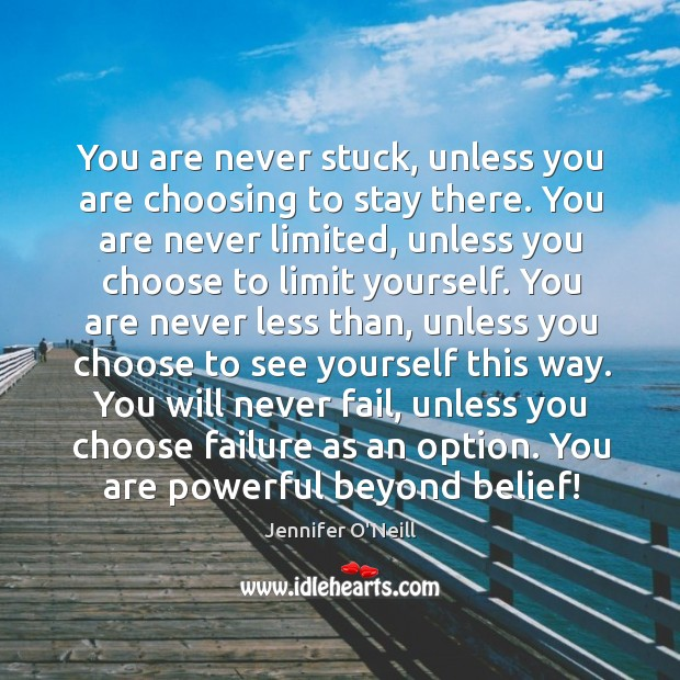You are never stuck, unless you are choosing to stay there. You Image
