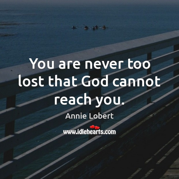 Image, You are never too lost that God cannot reach you.