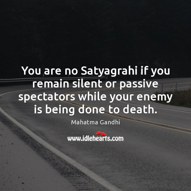 Image, You are no Satyagrahi if you remain silent or passive spectators while