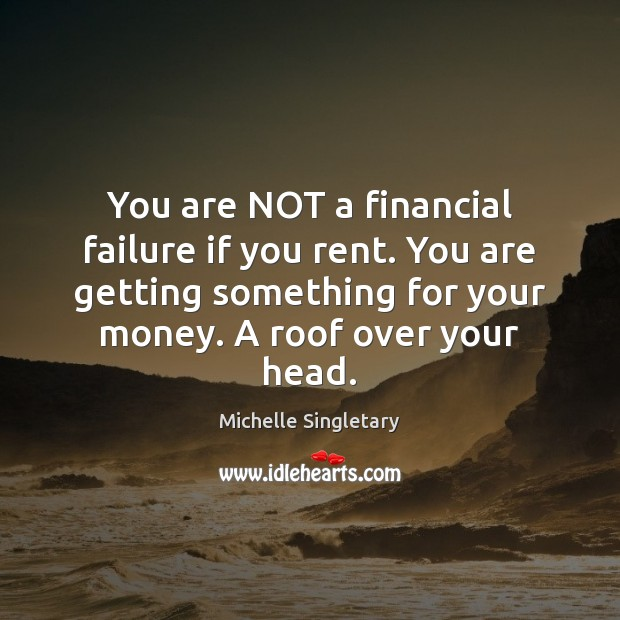 You are NOT a financial failure if you rent. You are getting Michelle Singletary Picture Quote