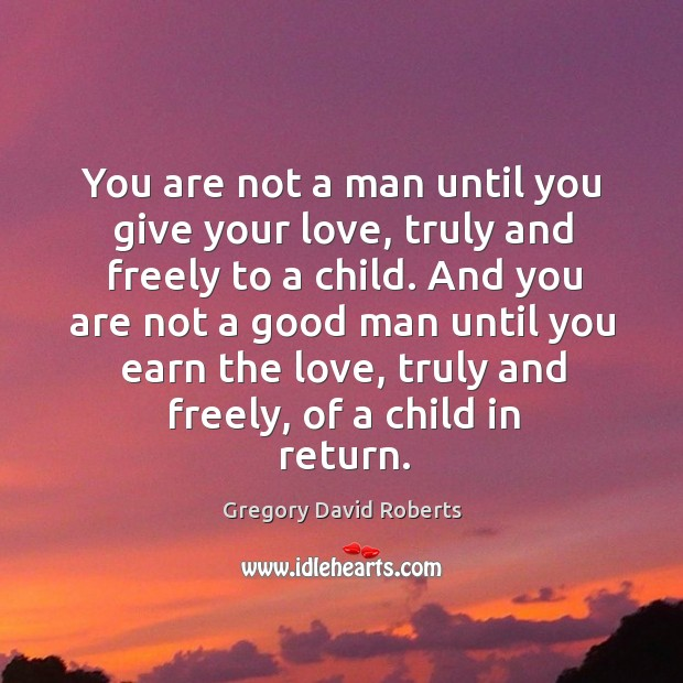 You are not a man until you give your love, truly and Image